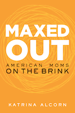 Maxed Out: American Moms on the Brink